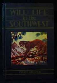 WILD LIFE IN THE SOUTHWEST, AN INFORMAL INTRODUCTION TO CERTAIN