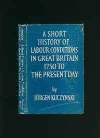 A Short History of Labour Conditions in Great Britain 1750 to the Present Day : Volume One, Part I