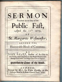 A sermon preached on the day of the public fast, April the 11th 1679. At St. Margarets Westminster; before the Honourable House of Commons.