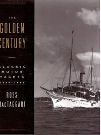 The Golden Century: Classic Motor Yachts, 1830-1930 by  Ross Mactaggart - First Edition - from Mark Lavendier, Bookseller and Biblio.com