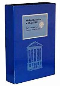 MEDICAL EDUCATION AT CHAPEL HILL: THE FIRST HUNDRED YEARS, AND CENTENNIAL ALUMNI DIRECTORY