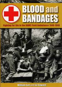 Blood and Bandages.  Fighting for Life in the RAMC Field Ambulance 1940-1946