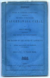 Report of John B. Jarvis, Esquire, Relative to The Survey of the Proposed Caughnawaga Canal: and Documents Relative to the Survey and Improvements of the Rapids of the River St. Lawrence by  John B JARVIS - Paperback - First Edition - 1855 - from Attic Books and Biblio.com