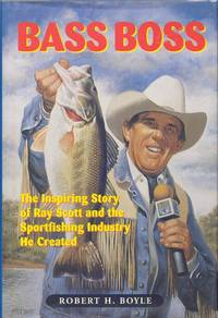 Bass Boss: The Inspiring Story of Ray Scott and the Sportfishing Industry He Created