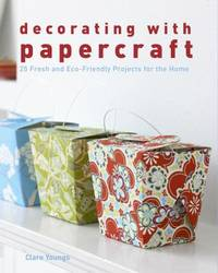 Decorating with Papercraft : 25 Fresh and Eco Friendly Projects for the Home