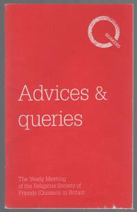 Advices & Queries: The Yearly Meeting of the Religious Society of Friends (Quakers) in Britain