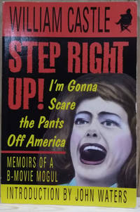 Step Right Up! I'm Gonna Scare the Pants off America:  Memoir of a B-Movie  Mogul
