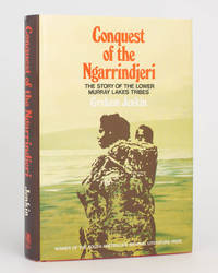Conquest of the Ngarrindjeri. [The Story of the Lower Murray Lakes Tribes (cover sub-title)]