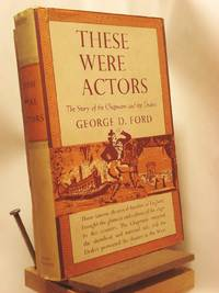 These Were Actors: A Story of the Chapmans and the Drakes
