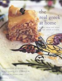 The Real Greek at Home:  Dishes from the Heart of the Greek Kitchen by  Theodore and Charles Campion Kyriakou - First Edition - 2004 - from Austin's Antiquarian Books (SKU: 15867)