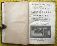 Baronia Anglica. An History of Land-Honors and Baronies, and of Tenure in Capite. Verified by...