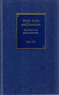 Myth, Truth and Literature : Towards a True Post-modernism