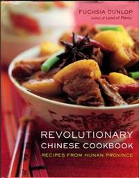 Revolutionary Chinese Cookbook: Recipes From Hunan Province by  Fuchsia Dunlop - 1st Edition - 2006 - from Chris Hartmann, Bookseller and Biblio.com