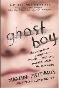 Ghost Boy: The Miraculous Escape of a Misdiagnosed Boy Trapped Inside His Own Body by Martin Pistorius - 2013