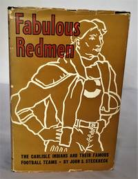 Fabulous Redmen: The Carlisle Indians and Their Famous Football Teams by  John S; and Jim Thorpe Steckbeck - Signed First Edition - 1951 - from Idler Fine Books and Biblio.com
