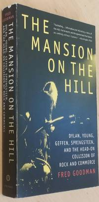 The Mansion on the Hill Dylan, Young, Geffen, Springsteen, and the Head-on Collision of Rock and Commerce