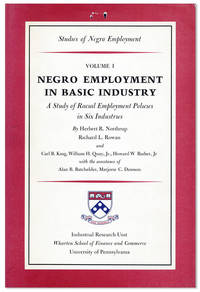 """Negro Employment in Basic Industry: A Study of Racial Employment Policies in Six Industries [""""Studies of Negro Employment, Volume 1]"""