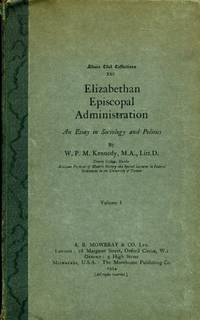 ELIZABETHAN EPISCOPAL ADMINISTRATION, an essay in sociology and politics, volume I The Introductory Dissertation