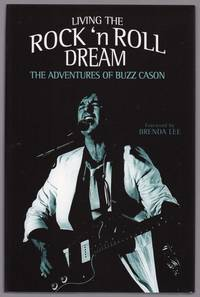 LIVING THE ROCK 'N ROLL DREAM: THE ADVENTURES OF BUZZ CASON by  Buzz; Foreword by Brenda Lee Cason - Signed First Edition - 2004 - from Champ & Mabel Collectibles (SKU: H13194)