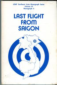 Last Flight from Saigon (USAF Southeast Asia Monograph Series, Vol. 3, Monographs 4 and 5)
