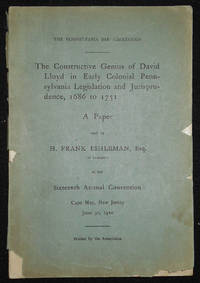 image of The Constructive Genius of David Lloyd in Early Colonial Pennsylvania Legislation and Jurisprudence, 1686 to 1731: A Paper read by H. Frank Eshleman, Esq. of Lancaster at the Sixteenth Annual Convention [of the Pennsylvania Bar Association] Cape May, New Jersey June 30, 1910