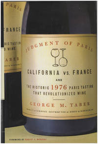 Judgment of Paris: California vs. France and the Historic 1976 Paris Tasting That Revolutionized Wine by  George M Taber - Hardcover - 2005 - from Diatrope Books and Biblio.com