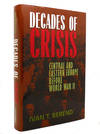 Decades Of Crisis Central and Eastern Europe Before World War II