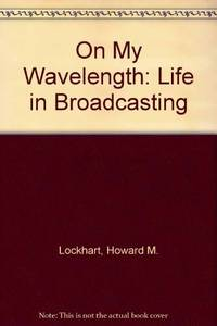 On My Wavelength: Life in Broadcasting