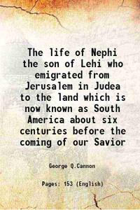 The life of Nephi the son of Lehi who emigrated from Jerusalem in Judea to the land which is now...