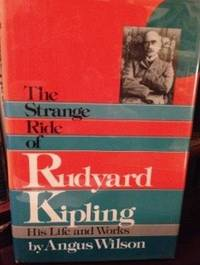 The Strange Ride of Rudyard Kipling: His Life and Works