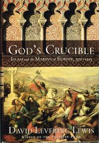 image of God's Crucible: Islam and the Making of Europe, 570 to 1215