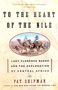To The Heart Of The Nile: Lady Florence Baker And The Exploration Of Central Africa