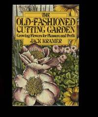 THE OLD FASHIONED CUTTING GARDEN by  Jack Kramer - First Edition. First Printing. - 1979. - from Collectible Book Shoppe and Biblio.co.uk