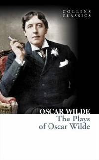 image of The Plays of Oscar Wilde (Collins Classics)