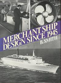 Merchant Ship Design since 1945 by  B Smith - 1st Edition - 1984 - from Dereks Transport Books and Biblio.com