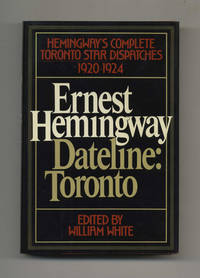 image of Dateline: Toronto -- The Complete Toronto Star Dispatches, 1920-1924  -  1st Edition/1st Printing
