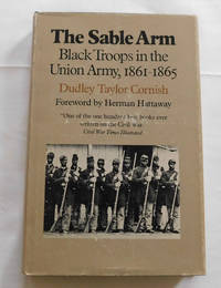 The Sable Arm: Black Troops in the Union Army, 1861-1865 Civil War