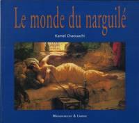 Le monde du narguilé Culture, convivialité, histoire et tabacologie d'un mode...
