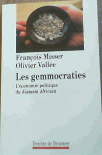 Les gemmocraties: L'economie politique du diamant africain by  Olivier  Francois ; Vallee - Paperback - 1st Edition - 1997 - from Chapter 1 Books and Biblio.co.uk