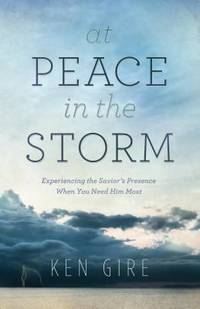 At Peace in the Storm : Experiencing the Savior's Presence When You Need Him Most by Ken Gire - Paperback - 2014 - from ThriftBooks and Biblio.com