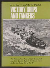 Victory Ships and Tankers: The History of the \'Victory\' Type Cargo Ships and of the Tankers Built in the United States of America During World War II