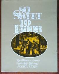 image of So Sweet To Labor: Rural Women in America 1865-1895