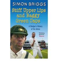 Stiff Upper Lips & Baggy Green Caps: A Sledger's History of the Ashes by Simon Briggs  - Paperback  - 2009  - from Bookbarn (SKU: 1902476)