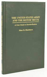 [TRANSPORTATION] [MILITARY] THE UNITED STATES ARMY AND THE MOTOR TRUCK: A CASE STUDY IN STANDARDIZATION