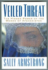 VEILED THREAT: THE HIDDEN POWER OF THE WOMEN OF AFGHANISTAN. by  Sally.  Inscribed Armstrong - Signed First Edition - from Capricorn Books and Biblio.com