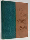 THE OLD YORK ROAD AND ITS EARLY ASSOCIATION OF HISTORY AND BIOGRAPHY, 1670  -1870