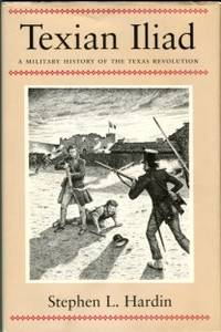 image of Texian Iliad: A Military History Of The Texas Revolution, 1835-1836
