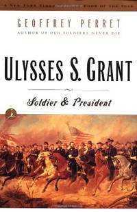 Ulysses S. Grant: Soldier & President: Soldier and President (Modern Library) by Perret, Geoffrey