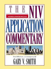 The NIV Application Commentary: Hosea, Amos, Micah