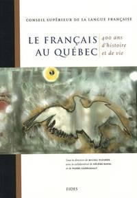 image of Le français au Québec. 400 ans d'histoire et de vie